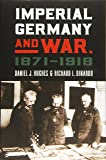 Imperial Germany and War, 1871-1918 (Modern War Studies)