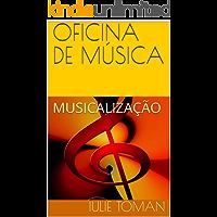 OFICINA DE MÚSICA: MUSICALIZAÇÃO