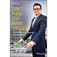 Don′t Push Too Many Trolleys: And Other Tips from Navigating Life and Business