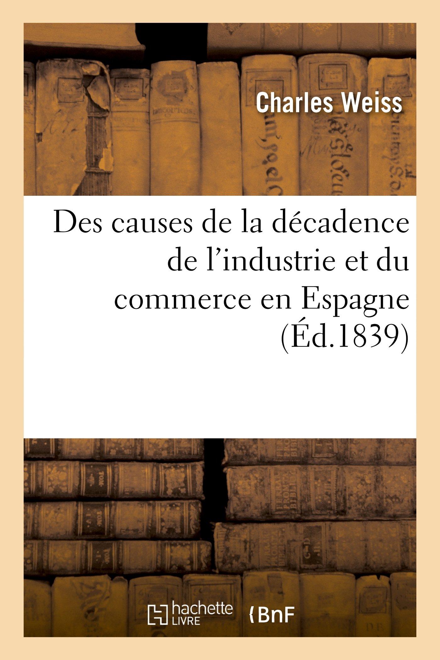 Download Des Causes de La Decadence de L'Industrie Et Du Commerce En Espagne, Depuis Le Regne (Histoire) (French Edition) pdf epub