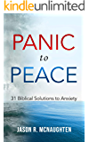 Panic to Peace: 31 Biblical Solutions to Anxiety