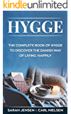 Hygge: The Complete Book of Hygge To Discover The Danish Way To Live Happily