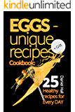 Eggs - unique recipes. Cookbook: 25 healthy recipes for every day.