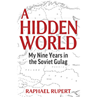 A Hidden World: My Nine Years in the Soviet Gulag