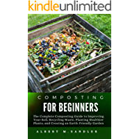 Composting for Beginners: The Complete Composting Guide to Improving Your Soil, Recycling Waste, Planting Healthier…