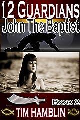 12 Guardians: John the Baptist Book 2 Kindle Edition
