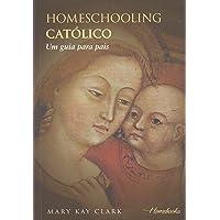 Homeschooling Católico: um Guia Para Pais
