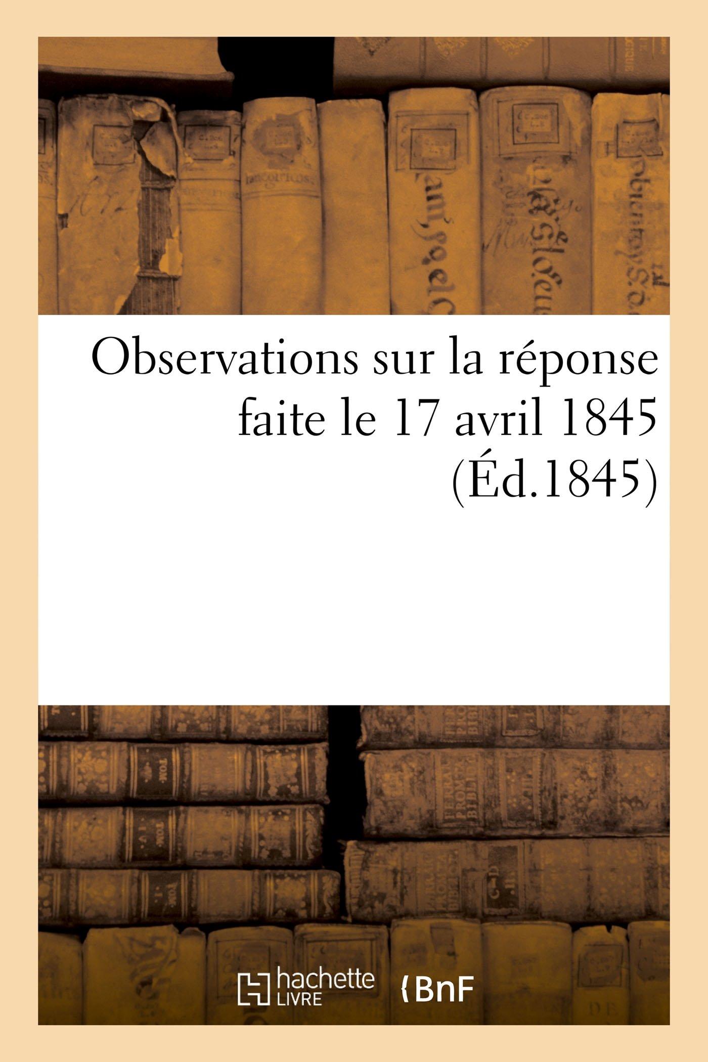 Observations Sur La Réponse Faite Le 17 Avril 1845, Par M. Le Maréchal Ministre de la Guerre (Histoire) (French Edition) ebook