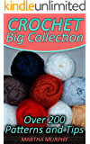Crochet Big Collection: Over 200 Patterns and Tips: (Crochet Patterns, Crochet Stitches)