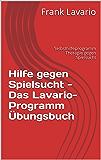 Hilfe gegen Spielsucht - Das Lavario-Programm Übungsbuch: Selbsthilfeprogramm Therapie gegen Spielsucht