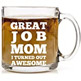 Great Job Mom I Turned Out Awesome Coffee Mug 13 oz - Funny Mother Gift Mugs Novelty Present for Moms Gifts for Mother's Day or Birthday Perfect for Tea or Cold Beverages