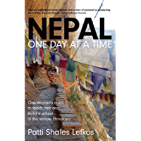 Nepal One Day at a Time: One woman's quest to teach, trek and build a school in the remote Himalaya (English Edition)