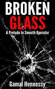 Broken Glass: A Prelude to Smooth Operator (The Crime and Passion Series)
