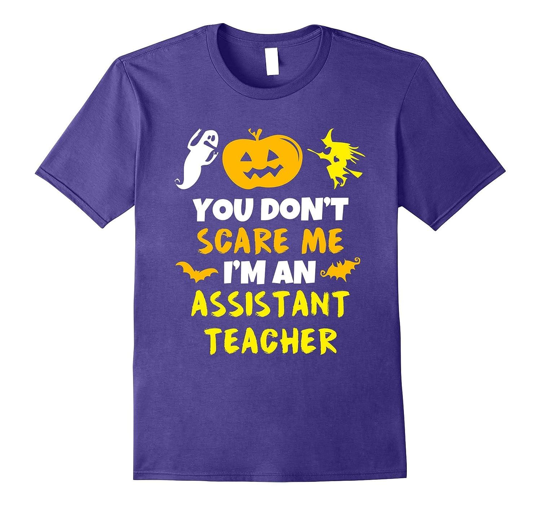 You Don't Scare Me I'm Assistant Teacher Halloween T-Shirt-BN