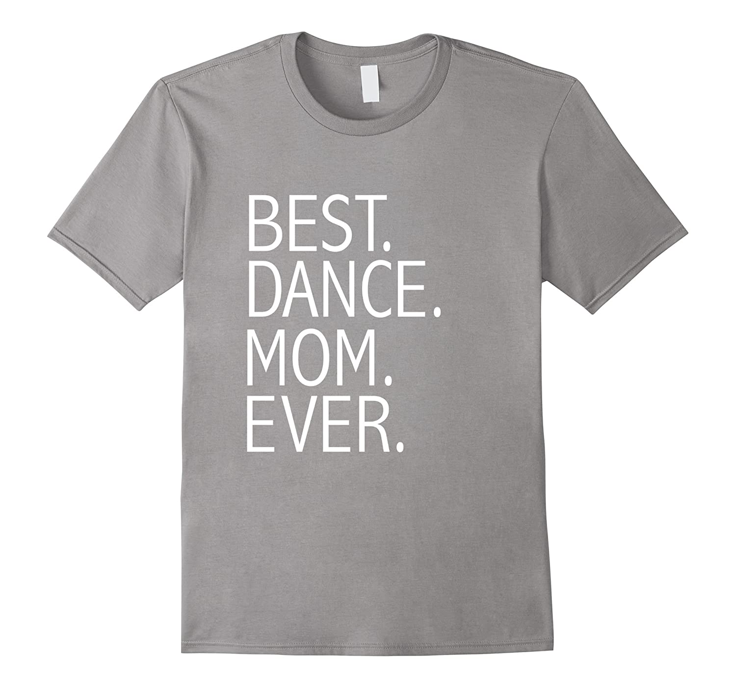 Best dance mom ever funny t shirt mothers day gift rt for Best gifts to give mom