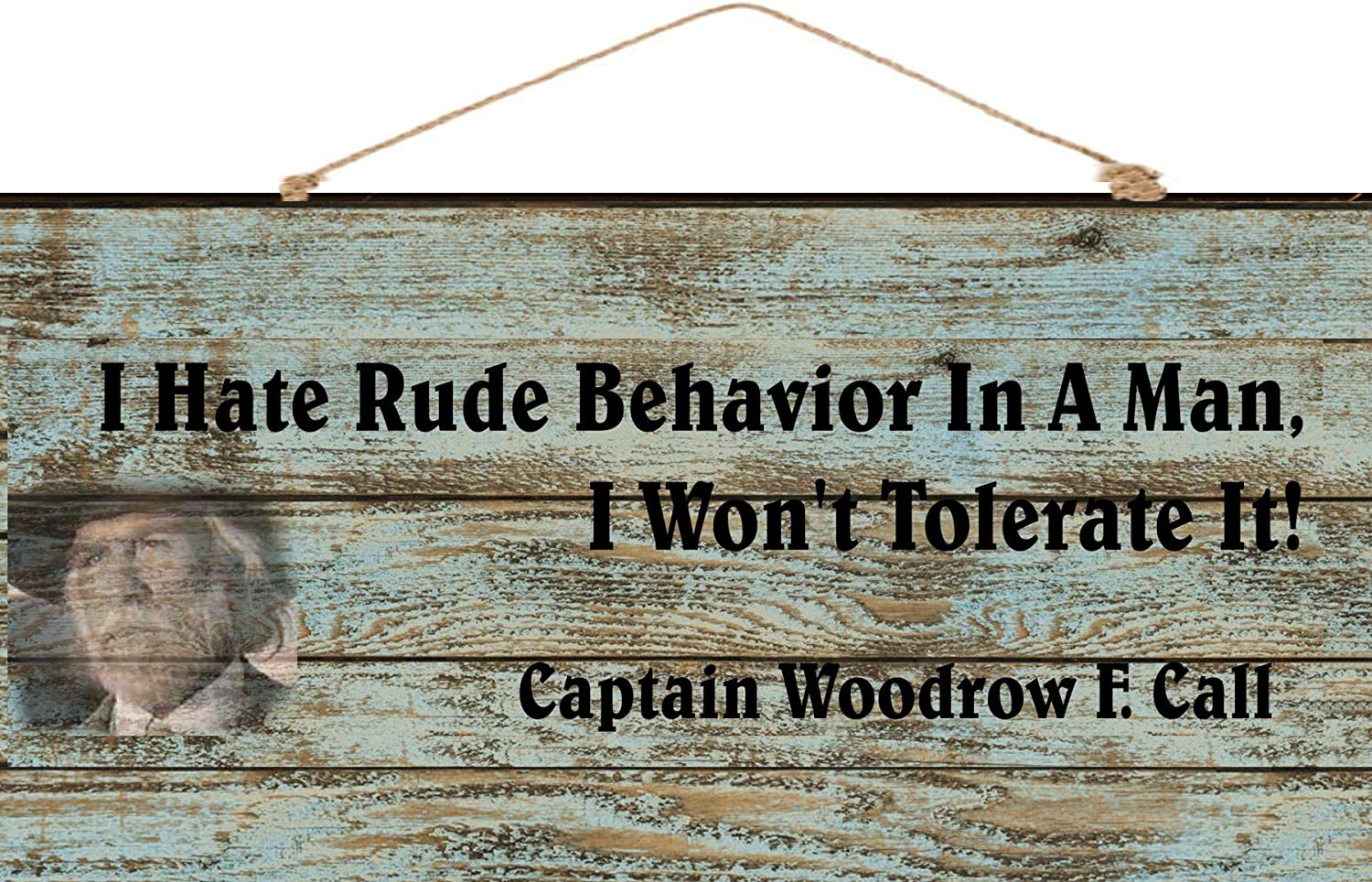 "Old West Signs, Slogans & Quotes 6"" x 12"" Inch Wood Wooden Sign I Hate Rude Behavior in A Man I Won' Tolerate It Captain Call Lonesome Dove"