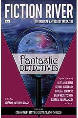Fiction River: Fantastic Detectives (Fiction River: An Original Anthology Magazine Book 9) Kindle Edition