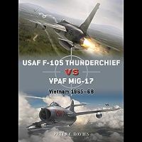 USAF F-105 Thunderchief vs VPAF MiG-17: Vietnam 1965–68 (Duel Book 95)