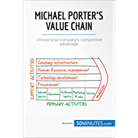 Michael Porter's Value Chain: Unlock your company's competitive advantage (Management & Marketing Book 12)