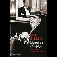 Ligero de equipaje: La vida de Antonio Machado