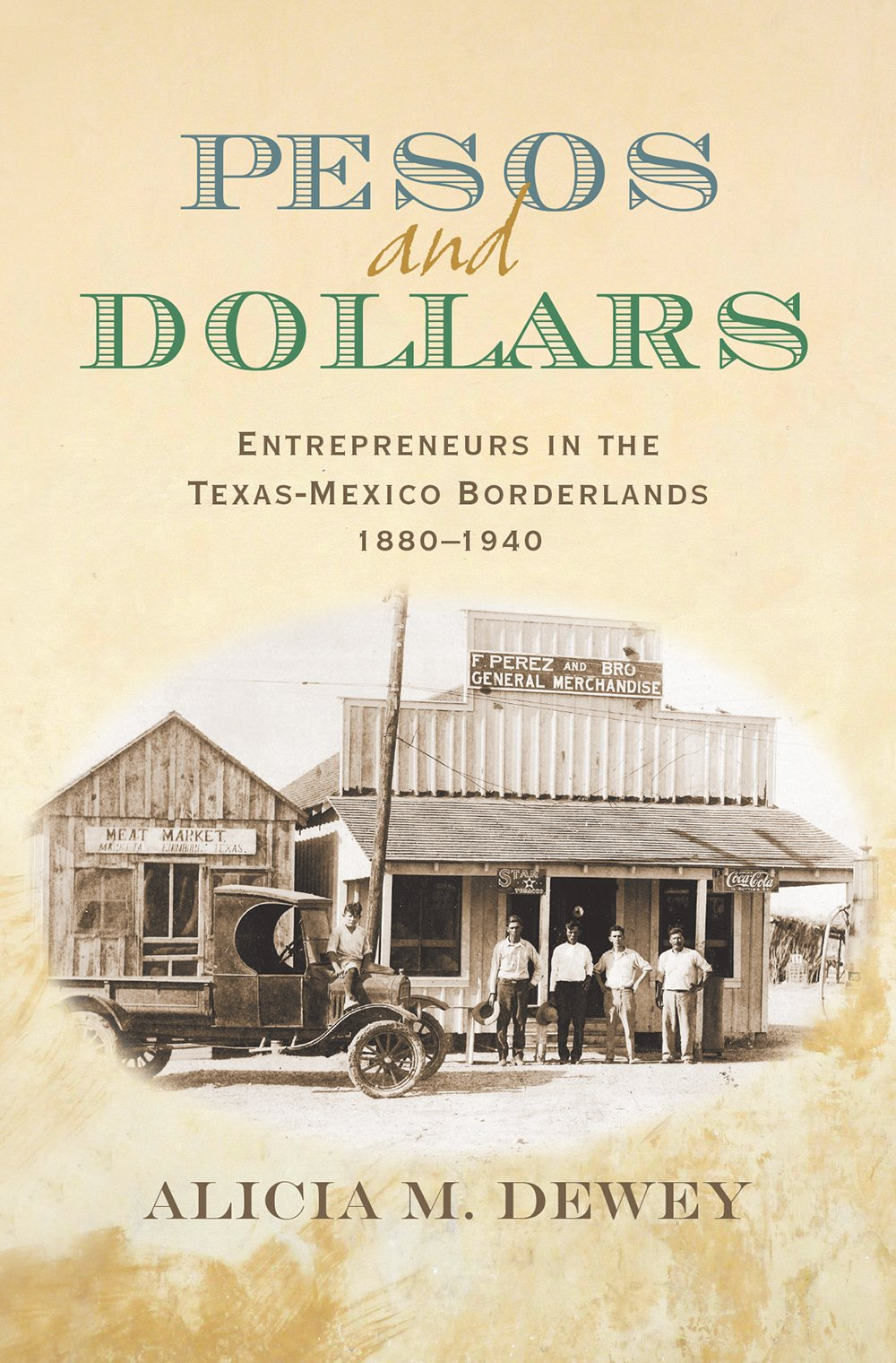 Download Pesos and Dollars: Entrepreneurs in the Texas-Mexico Borderlands, 1880-1940 (Connecting the Greater West Series) ebook