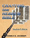 Chanting the Hebrew Bible (Student Edition)