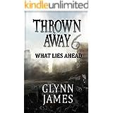 "Thrown Away 6 ""What Lies Ahead"" (Thrown Away Series 1)"