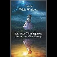 Les irradiés d'Égavar (Dystopie, post-apocalyptique, médiéval, fantastique): Tome 1 : Les affres du temps (French…