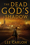 The Dead God's Shadow (The Bastard Cadre Book 3)