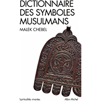 Dictionnaire des symboles musulmans : Rites, mystique et civilisation