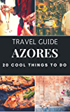 Visit Azores 2018 : 20 Cool Things to do during your Trip to Azores: Top 20 Local Places You Can't Miss! (Travel Guide Azores - Portugal )