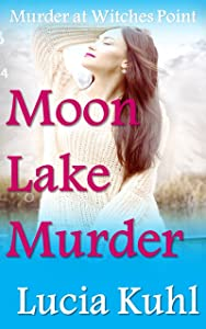 Moon Lake Murder: Murder at Witches Point (Moon Lake Paranormal Cozy Mystery Series Book 7)