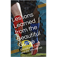 Lessons Learned from the Beautiful Game: Compliance, FIFA and the World Cup (English Edition)