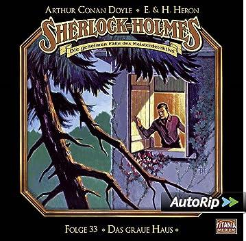 Arthur Conan Doyle & E. u. H. Heron -  Das graue Haus (Sherlock Holmes - Folge 33)