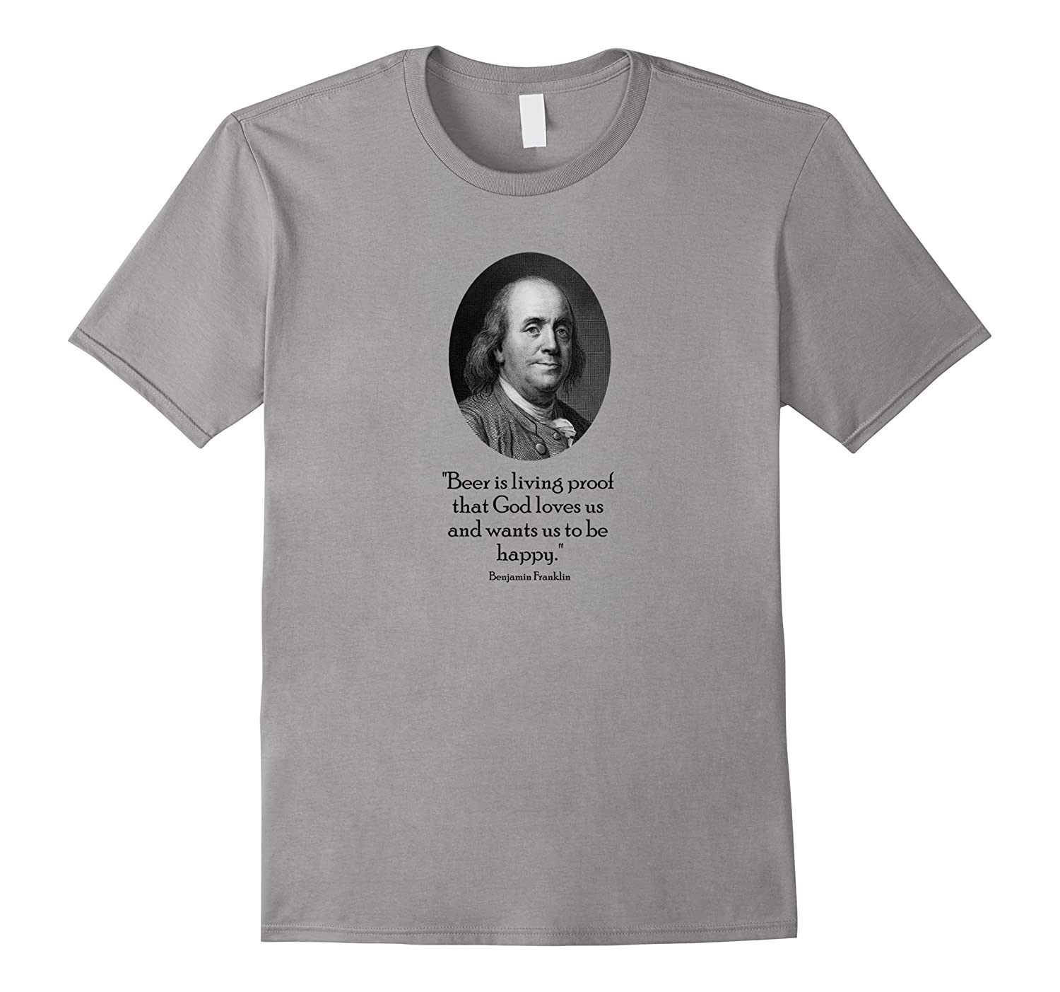 Ben Franklin Beer Quote: Ben Franklin And Funny Beer Quote T-Shirt