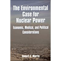 The Environmental Case for Nuclear Power: Economic, Medical, and Political Considerations