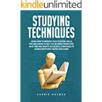 Studying Techniques: Learn How to Improve Your Studying Skills, Tips and Hacks to Help You Be More Productive, Save Time and Create Successful Strategies to Learn Everything Faster and Easier