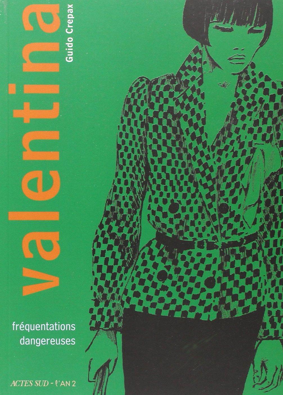 Valentina, Tome 2 : Fréquentations dangereuses Album – 11 novembre 2015 Guido Crepax Antonio Crepax Luisa Crepax Delphine Gachet