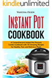 Instant Pot Cookbook: A Comprehensive Instant Pot Pressure Cooker Cookbook with 110 Amazing Recipes for Healthy, Fast, and Delicious Meals