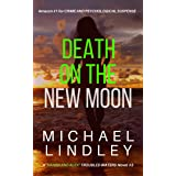 "DEATH ON THE NEW MOON: A dark and twisting crime thriller. (A ""Hanna Walsh and Alex Frank Low Country"" Suspense Thriller Book"