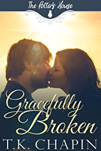 Gracefully Broken: A Contemporary Christian Romance (The Potter's House Book 9)