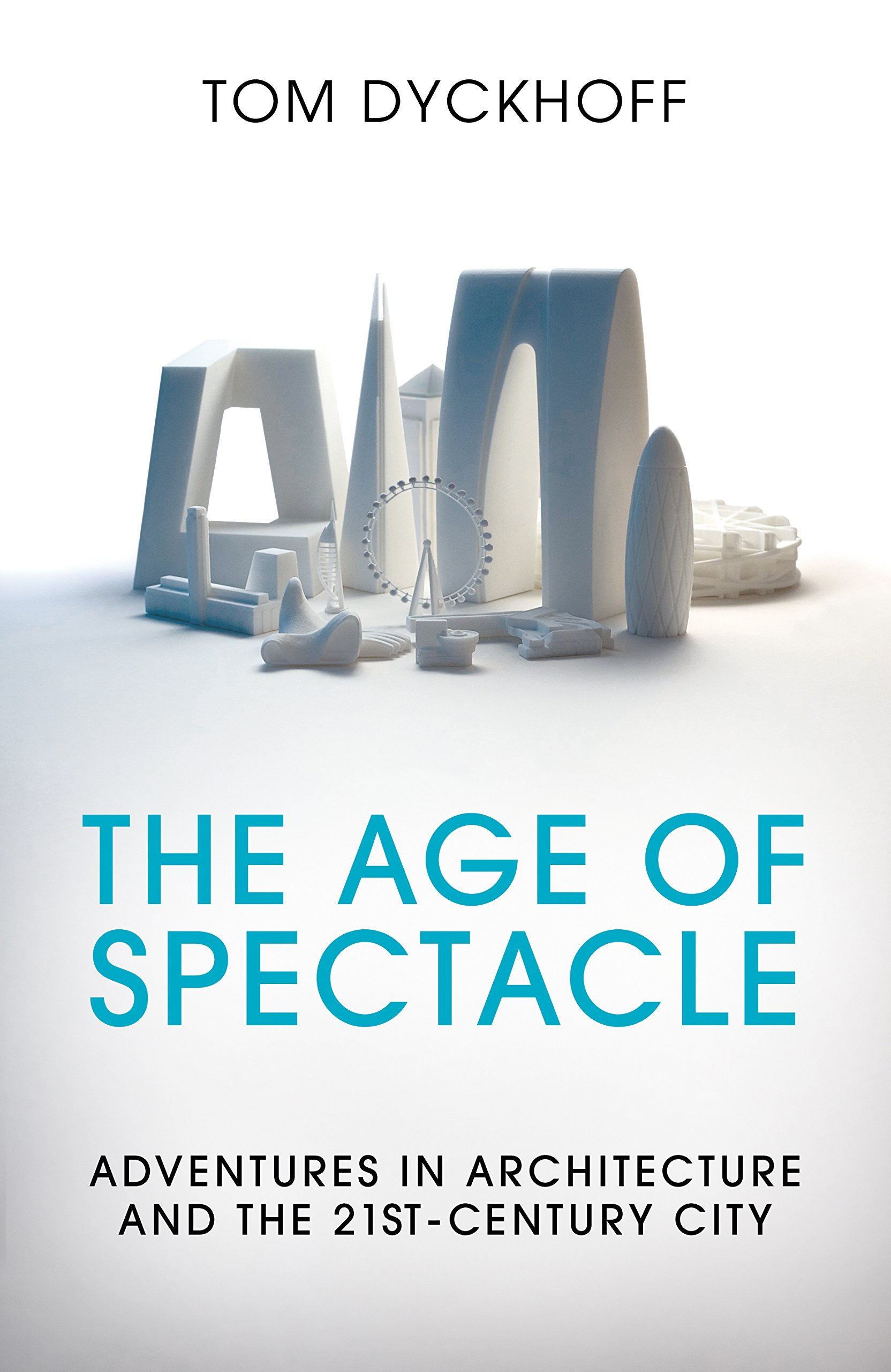 Download The Age of Spectacle: Adventures in Architecture and the 21st-Century City PDF