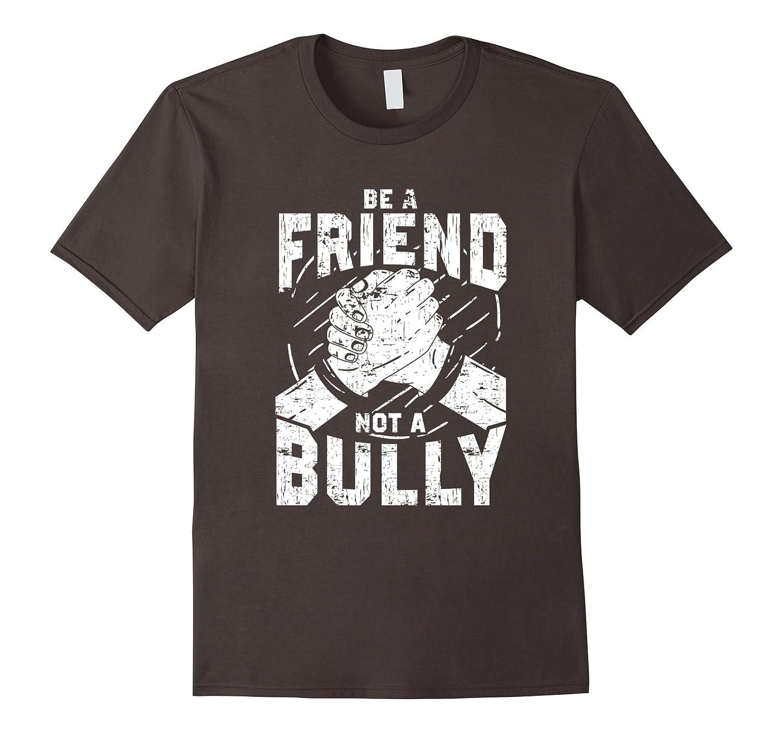 Be A Friend Not a Bully - Anti-Bullying Shirt-FL