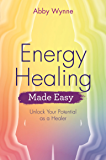 Energy Healing Made Easy: Unlock Your Potential as a Healer (English Edition)