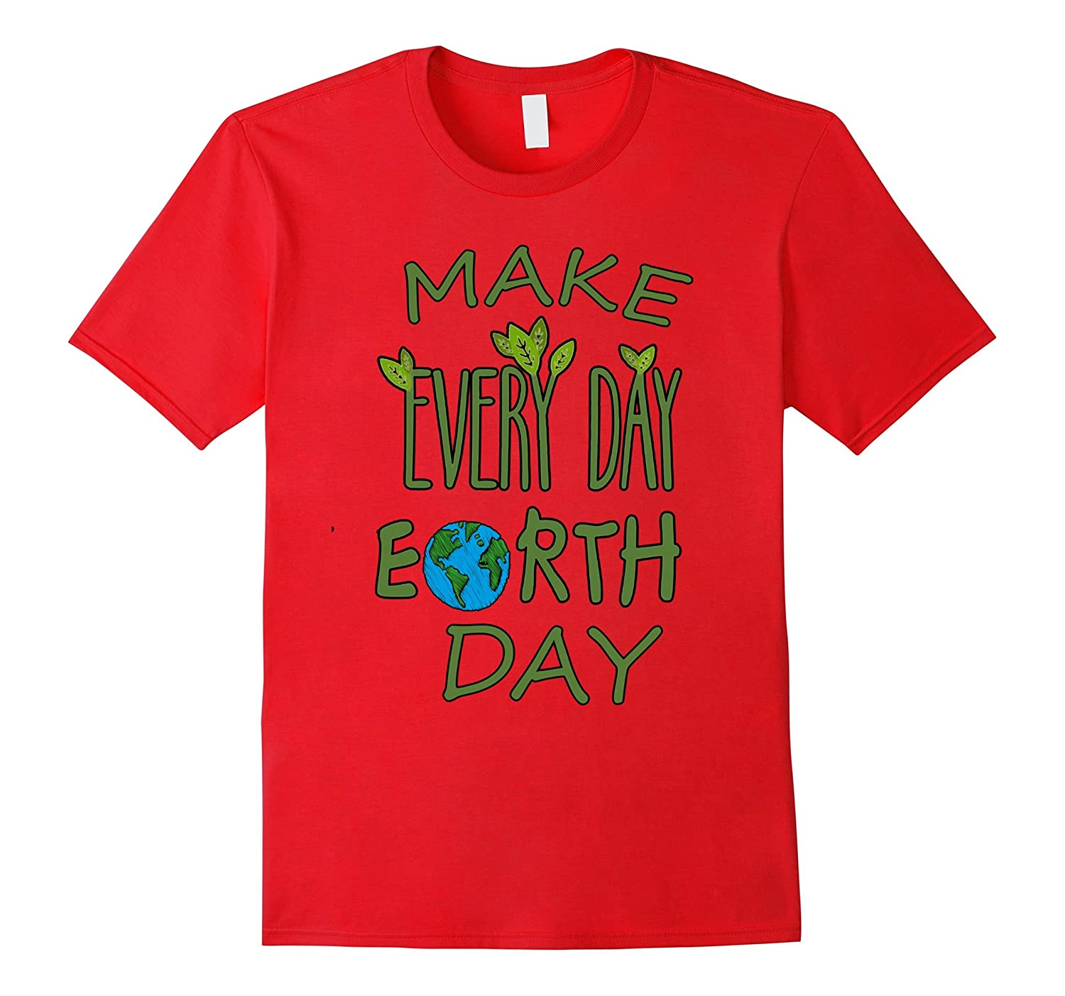 Make Every Day Earth Day T-shirt-Vaci