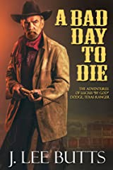 """A Bad Day to Die: The Adventures of Lucius """"By God"""" Dodge, Texas Ranger (Lucius Dodge Westerns Book 1) Kindle Edition"""
