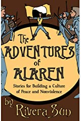 The Adventures of Alaren: Stories for Building a Culture of Peace and Nonviolence Kindle Edition