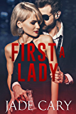 First A Lady: A SEXY Political Romantic Suspense