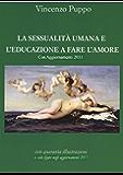 La sessualità umana e l'educazione a fare l'amore. Con Aggiornamenti 2011