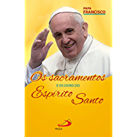 Os Sacramentos e os Dons do Espírito (Catequese do Papa)